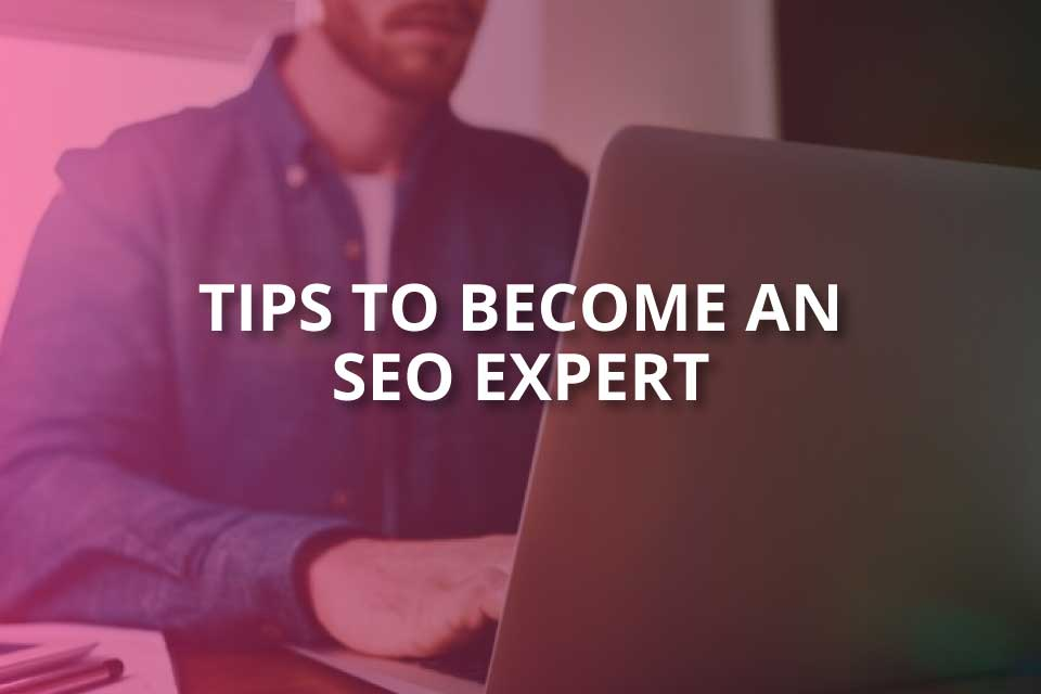 Tips to Become an SEO Expert (2020 Guide) - SEO Mode On